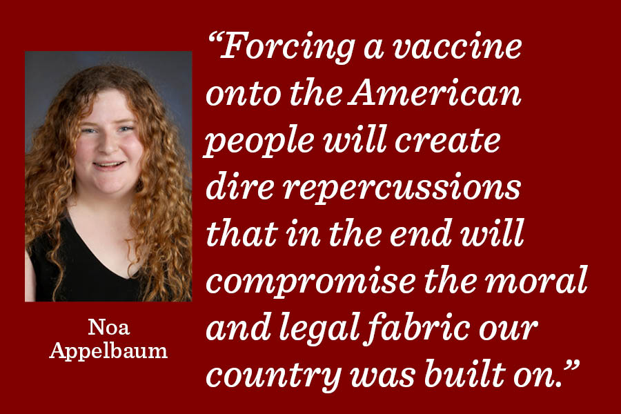 Although we are in the midst of a pandemic, vaccines should not be made mandatory writes content manager Noa Appelbaum.
