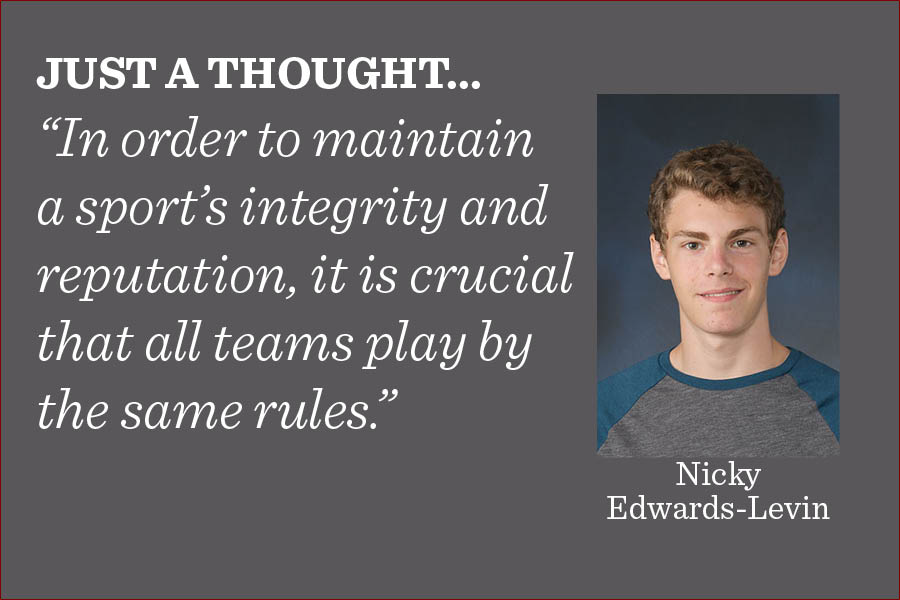 Sports+are+founded+in+the+assumption+that+teams+or+competitors+are+operating+on+a+level+playing+field%2C+and+when+this+criterion+is+not+met%2C+the+sport+can+no+longer+be+played+the+way+it+is+intended%2C+writes+editor-in-chief+Nicky+Edwards-Levin.%0A