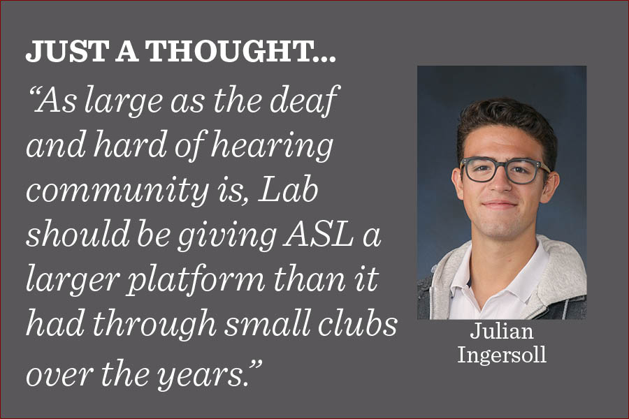 American Sign Language should be initiated as a language course in the Laboratory Schools curriculum at an early age, writes arts co-editor Julian Ingersoll.