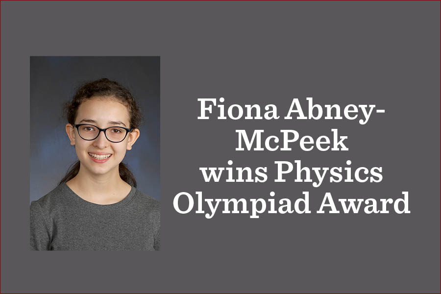 Senior Fiona Abney-McPeek spent 15 hours per week last spring and summer studying physics for the United States of America Physics Olympiad exam.